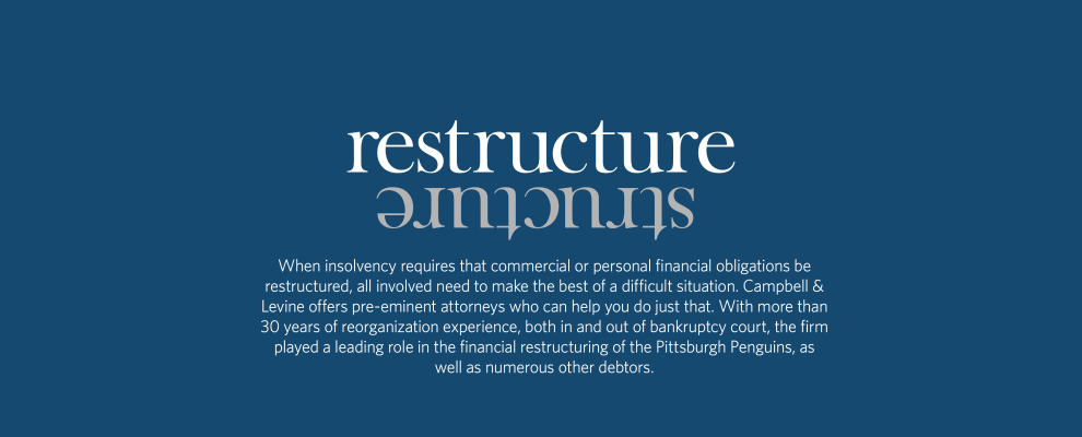 Restructure; Structure. Campbell & Levine Pittsburgh and Delaware Attorneys at Law.