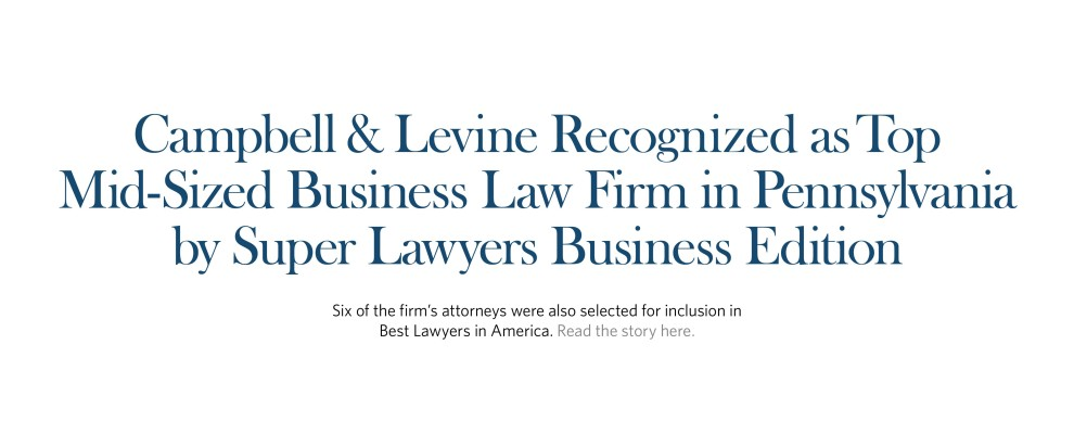 Campbell & Levine Recognized as Top Mid-Sized Business Law Firm in Pennsylvania by Super Lawyers Business Edition. Campbell & Levine Pittsburgh and Delaware Attorneys at Law.